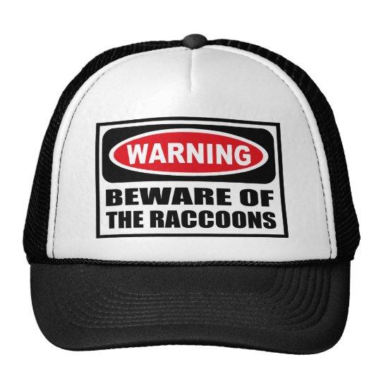 Warning BEWARE OF THE RACCOONS Hat