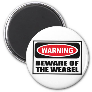 Warning BEWARE OF THE WEASEL Magnet