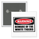 Warning BEWARE OF THE WHITE TIGERS Button