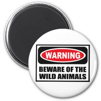 Warning BEWARE OF THE WILD ANIMALS Magnet