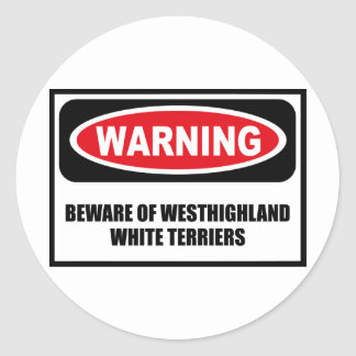 Warning BEWARE OF WESTHIGHLAND WHITE TERRIERS Stic Classic Round Sticker
