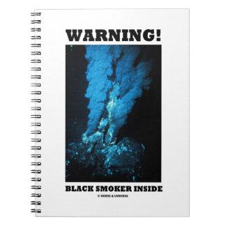 Warning! Black Smoker Inside (Sea Vent) Spiral Note Books