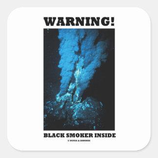 Warning! Black Smoker Inside (Sea Vent) Square Stickers