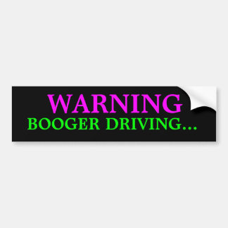 WARNING, BOOGER DRIVING... BUMPER STICKER