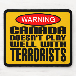 Warning: Canada Doesn't Play Well With Terrorists Mouse Pad
