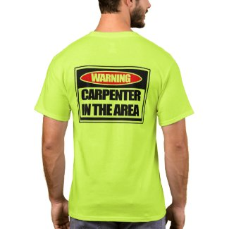 Warning Carpenter in the Area T-Shirt