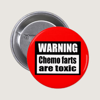 WARNING Chemo farts are toxic Button