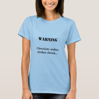 WARNING, Chocolate makes clothes shrink... T-Shirt