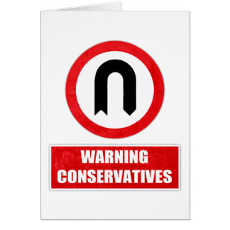 WARNING CONSERVATIVES (U turn) Card