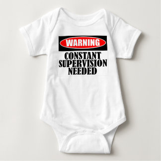 Warning Constant Supervision Needed Baby Bodysuit