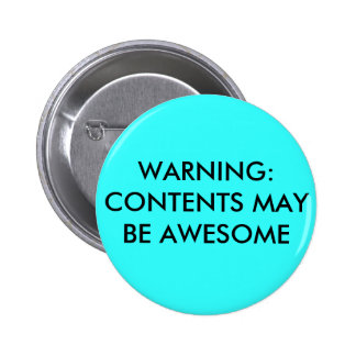 WARNING:CONTENTS MAY BE AWESOME PINBACK BUTTON