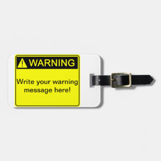 Warning! - Create your custom warning label! Luggage Tag