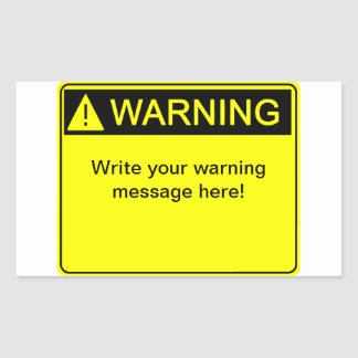 Warning! - Create your custom warning label! Rectangular Sticker
