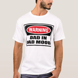 Warning DAD IN BAD MOOD T-Shirt