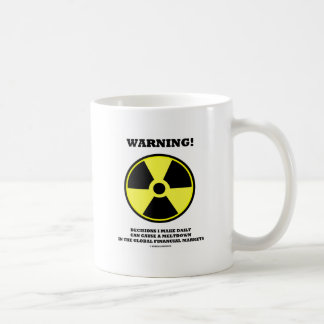 Warning! Decision Make Daily Cause Meltdown Coffee Mug