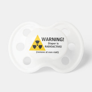 Warning! Diaper is Radioactive-Remove at own risk! Baby Pacifier