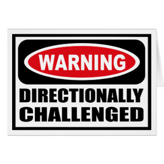 Warning DIRECTIONALLY CHALLENGED Greeting Card