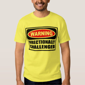Warning DIRECTIONALLY CHALLENGED Men's T-Shirt