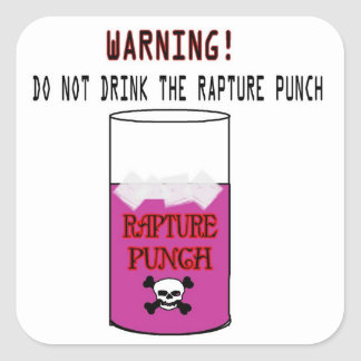 Warning! Do Not Drink The Rapture Punch Square Sticker