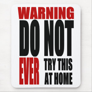 Warning Do Not EVER Try This at Home Mouse Pad
