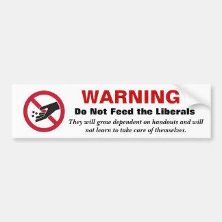 WARNING Do Not Feed the Liberals Bumper Sticker