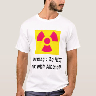 Warning: Do Not mix with Alcohol! T-Shirt