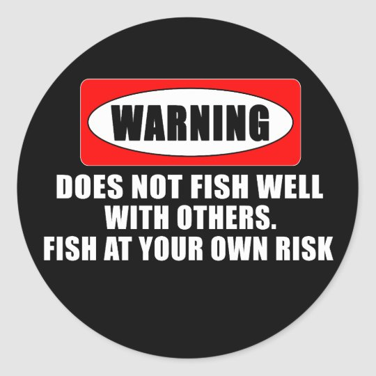 Warning! Does not fish well with others! - funny Classic Round Sticker