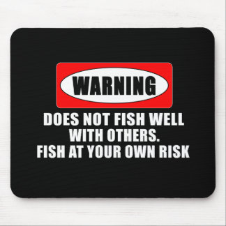Warning! Does not fish well with others! - funny Mouse Pad