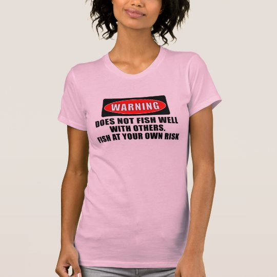 Warning! Does not fish well with others! - funny T-Shirt