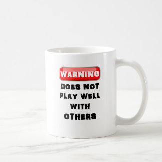 Warning Does Not Play Well With Others Coffee Mug