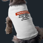 """WARNING DOES NOT PLAY WELL WITH OTHERS DOG TEE<br><div class=""""desc"""">WARNING DOES NOT PLAY WELL WITH OTHERS DOG T-SHIRT</div>"""