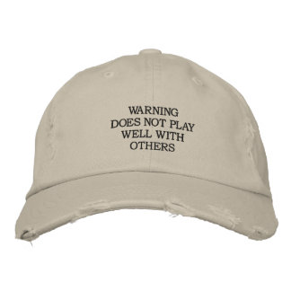 WARNING DOES NOT PLAY WELL WITH OTHERS EMBROIDERED BASEBALL CAP