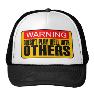 Warning Doesn t Play Well With Others Trucker Hats