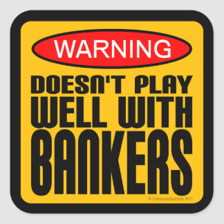 Warning: Doesn't Play Well With Bankers Square Sticker