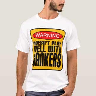Warning: Doesn't Play Well With Bankers T-Shirt