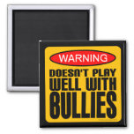 Warning: Doesn't Play Well With Bullies 2 Inch Square Magnet