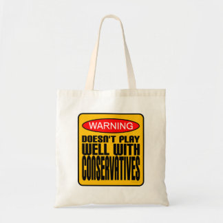 Warning: Doesn't Play Well With Conservatives Tote Bag