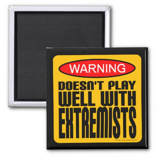 Warning: Doesn't Play Well With Extremists Magnet