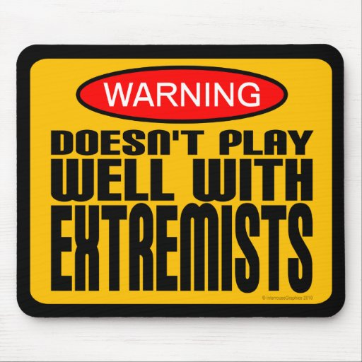 Warning: Doesn't Play Well With Extremists Mouse Pads