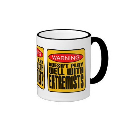 Warning: Doesn't Play Well With Extremists Coffee Mugs