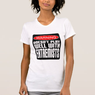 Warning: Doesn't Play Well With Extremists T-Shirt