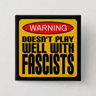Warning: Doesn't Play Well With Fascists Button