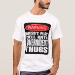 Warning: Doesn't Play Well With Government Thugs T-Shirt