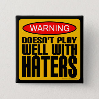 Warning: Doesn't Play Well With Haters Button