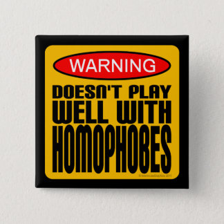 Warning: Doesn't Play Well With Homophobes Pinback Button