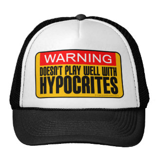 Warning: Doesn't Play Well With Hypocrites Hats