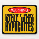 Warning: Doesn't Play Well With Hypocrites Mouse Pads