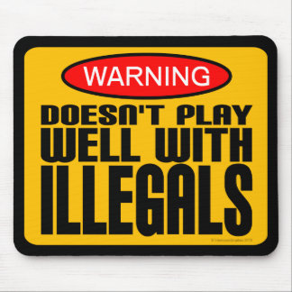 Warning: Doesn't Play Well With Illegals Mouse Pad
