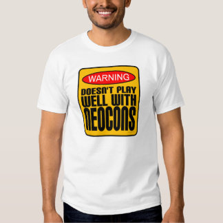 Warning: Doesn't Play Well With Neocons T-Shirt