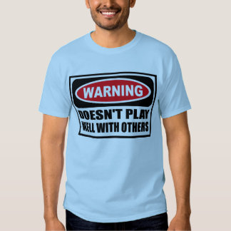 Warning DOESN'T PLAY WELL WITH OTHERS Men's T-Shir T Shirt